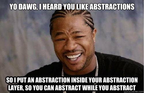 Yo dawg, heard you like abstractions