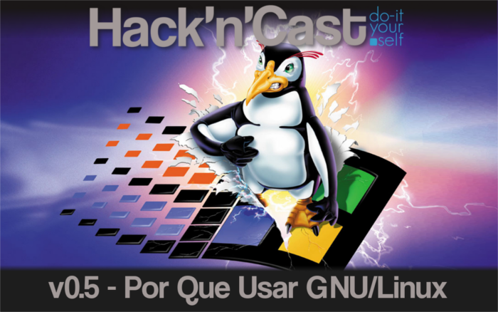 Hack 'n' Cast v0.5 - Por Que User GNU/Linux